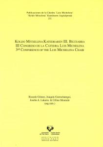 III Congreso de la Cátedra Luis Michelena. Ricardo Gómez, Joaquín Gorrochategui, Joseba A. Lakarra & Céline Mounole (arg./eds.) ISBN: 978-84-9860-911-0